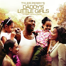 Cover image for Tyler Perry's Daddy's Little Girls -  Music Inspired By The Film