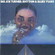 Big joe turner: the rhythm & blues years cover image