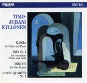 Timo-juhani Kyllṉen : Elegia for Violin and Piano; Trio No.1 for Accordion, Violin and Cello; Trilo