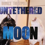 Untethered Moon / Built To Spill
