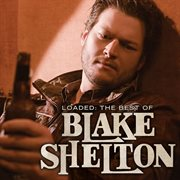 Loaded the best of Blake Shelton cover image