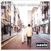 (What's the Story ) Morning Glory? [Sound Recording]