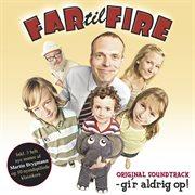 Far Til Fire - Gi'r Aldrig Op (original Soundtrack)