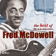 The best of mississippi fred mcdowell cover image