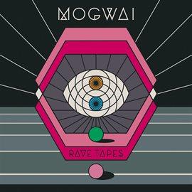 Rave Tapes / Mogwai