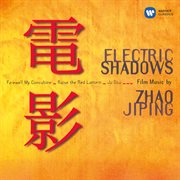 Electric shadows: film music by zhao jiping cover image