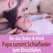 Papa summt schlaflieder f|r das baby & kind zum einschlafen