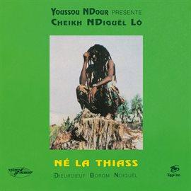 Cover image for Né la thiass (Youssou N'Dour Presents Cheikh N'Diguël Lô) [2018 Remastered Version]
