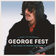 George Fest: a night to celebrate the music of George Harrison cover image