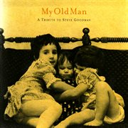 My old man : a tribute to Steve Goodman cover image