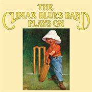 The Climax Blues Band Plays on