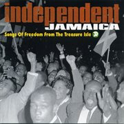 Independent jamaica: songs of freedom from the treasure isle cover image