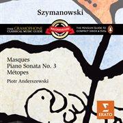Szymanowski: Masques, Piano Sonata No. 3 & Mťopes