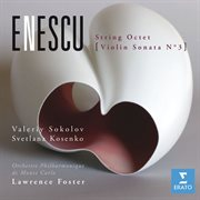 Enescu: String Octet & Violin Sonata No.3