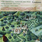 The essential Josquin des Prez: sublime Renaissance choral music cover image