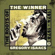 The Winner - the Roots of Gregory Isaacs 1974-1978