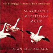 Shakuhachi meditation music : traditional Japanese flute for Zen contemplation cover image