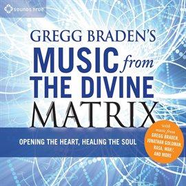 Cover image for Gregg Braden's Music From The Divine Matrix
