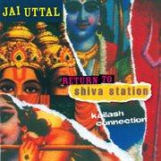 Return to Shiva Station - Kailash Connection