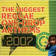 The Biggest Reggae One-drop Anthems 2007