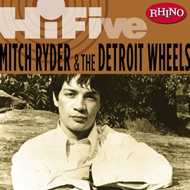 Cover image for Rhino Hi-Five: Mitch Ryder & The Detroit Wheels