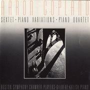 Aaron Copland: Sextet [1937]/piano Variations [1930]/piano Quartet [1950]