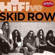 Rhino Hi-five: Skid Row