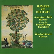 Rivers of Delight - American Folk Hymns From the Sacred Harp Tradition