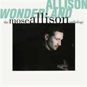 Allison wonderland : the Mose Allison anthology cover image