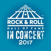The Rock & Roll Hall of Fame in Concert: 2017 (live)