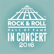 The rock & roll hall of fame: in concert 2016 (live). Live cover image