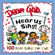 Dear God, hear us sing : 100 Bible songs for kids cover image