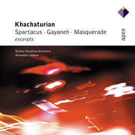 Cover image for Khachaturian : Gayaneh, Masquerade & Spartacus [Excerpts]