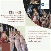 Respighi: Pines of Rome, Fountains of Rome, the Birds, Antiche Arie E Danze