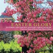 Easter glory : entering the paschal mystery through music cover image