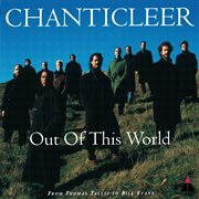 Out of this world : from Thomas Tallis to Bill Evans : a Chanticleer portrait cover image