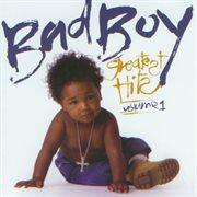 Bad Boy Greatest Hits Volume 1
