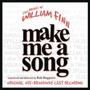 Make me a song: the music of william finn (live recording of original off-broadway cast) cover image