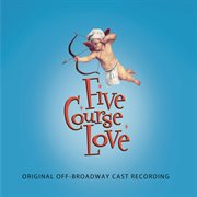 Five course love (original off-broadway cast recording) cover image