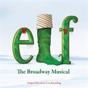 Elf - the musical (original broadway cast recording / 2011) cover image