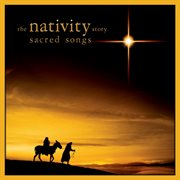 The nativity story: sacred songs cover image