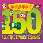 VeggieTales. 150 All-Time Favorite Songs! cover image