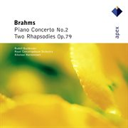 Brahms : Piano Concerto No.2 & 2 Rhapsodies