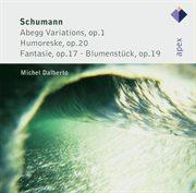 Schumann : 'abegg' Variations, Humoreske, Fantasie & Blumenstپck