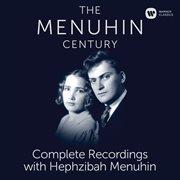 The Menuhin Century - Complete Recordings With Hephzibah Menuhin
