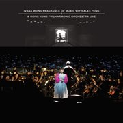 Ivana wong fragrance of music with alex fung & hong kong philharmonic orchestra live