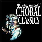40 most beautiful choral classics cover image