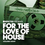 Defected Presents for the Love of House Volume 8