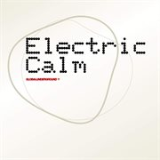 Global Underground - Electric Calm Vol. 1