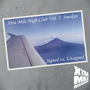Xtra mile high club vol. 5: smokin? (signed vs. unsigned) cover image